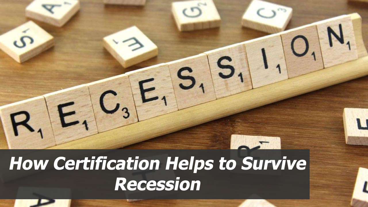 How Certification Helps to Survive Recession
