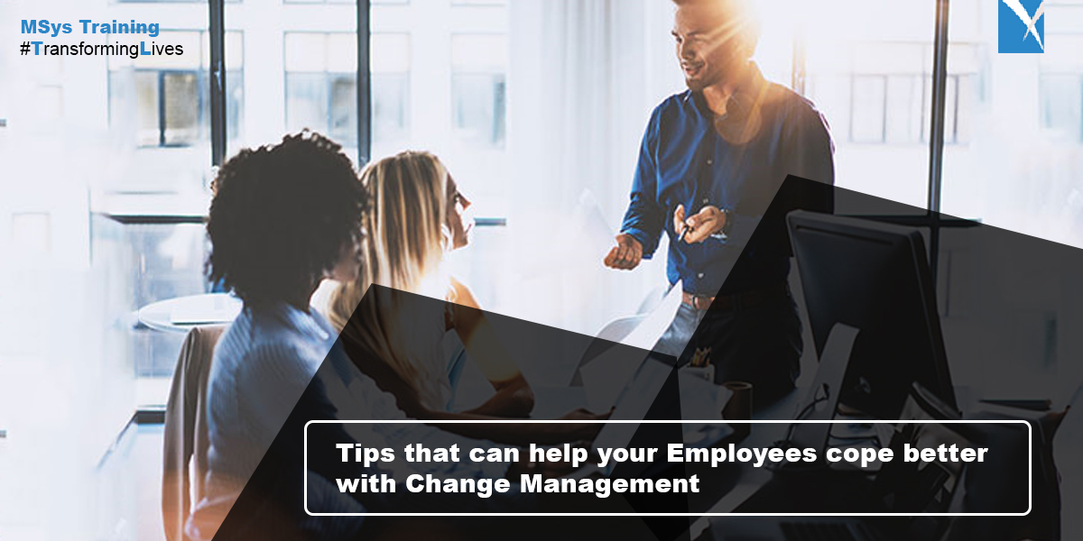 Tips that can help your Employees cope better with Change Management