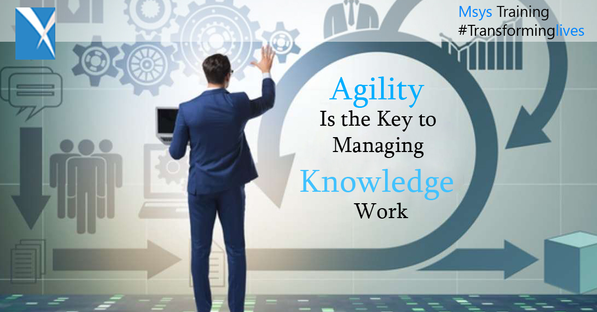 Agility Is the Key to Managing Knowledge Work