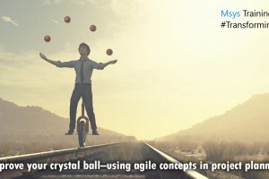 Improve your crystal ball–using agile concepts in project planning